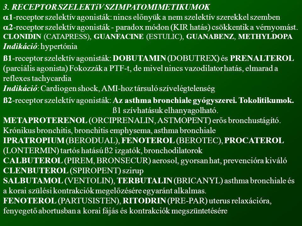 3. RECEPTOR SZELEKTíV SZIMPATOMIMETIKUMOK  1-receptor szelektív agonisták: nincs előnyük a nem szelektív szerekkel szemben  2-receptor szelektív ago