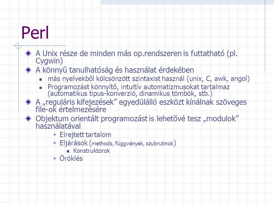 Perl A Unix része de minden más op.rendszeren is futtatható (pl.