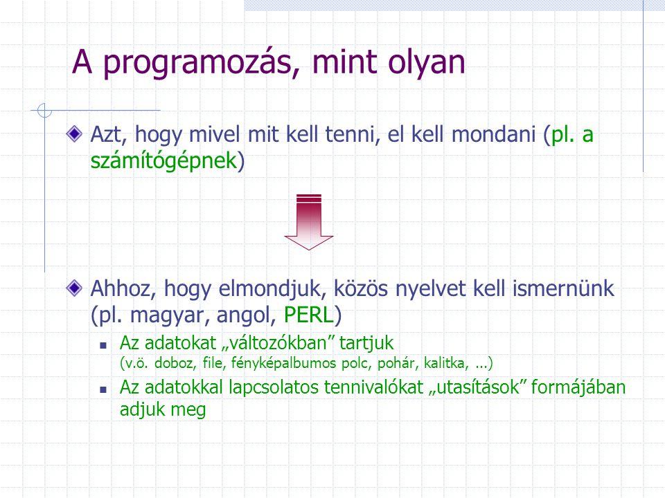 A programozás, mint olyan Azt, hogy mivel mit kell tenni, el kell mondani (pl.