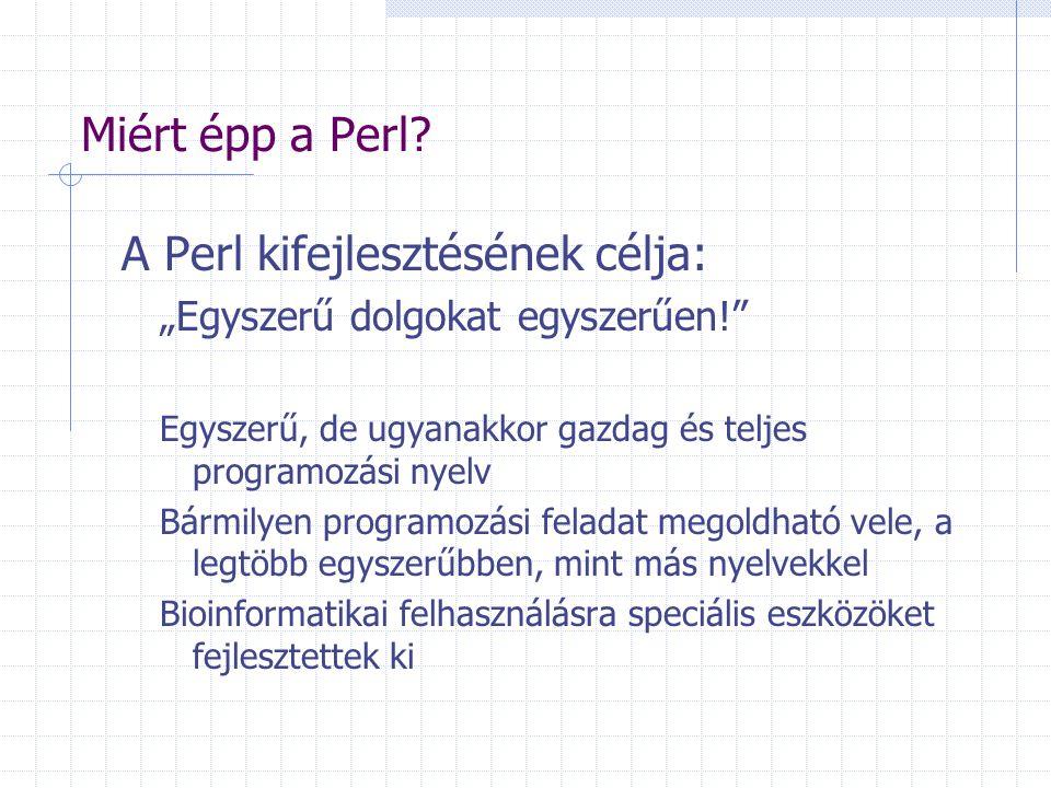 """Miért épp a Perl? A Perl kifejlesztésének célja: """"Egyszerű dolgokat egyszerűen!"""" Egyszerű, de ugyanakkor gazdag és teljes programozási nyelv Bármilyen"""