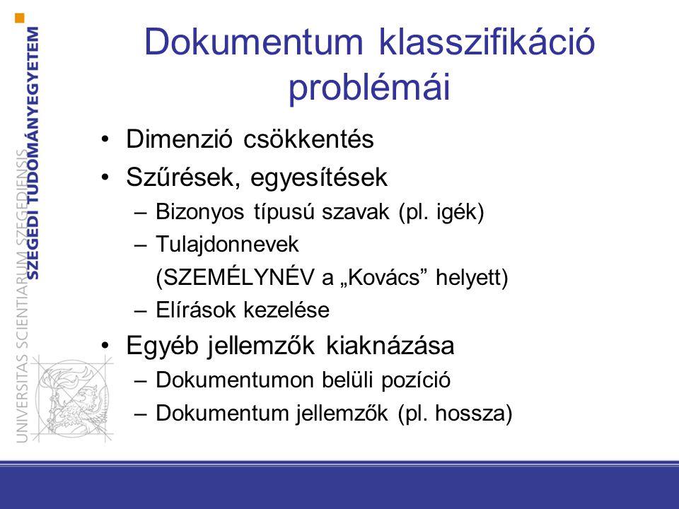 Dokumentum klasszifikáció problémái Dimenzió csökkentés Szűrések, egyesítések –Bizonyos típusú szavak (pl.