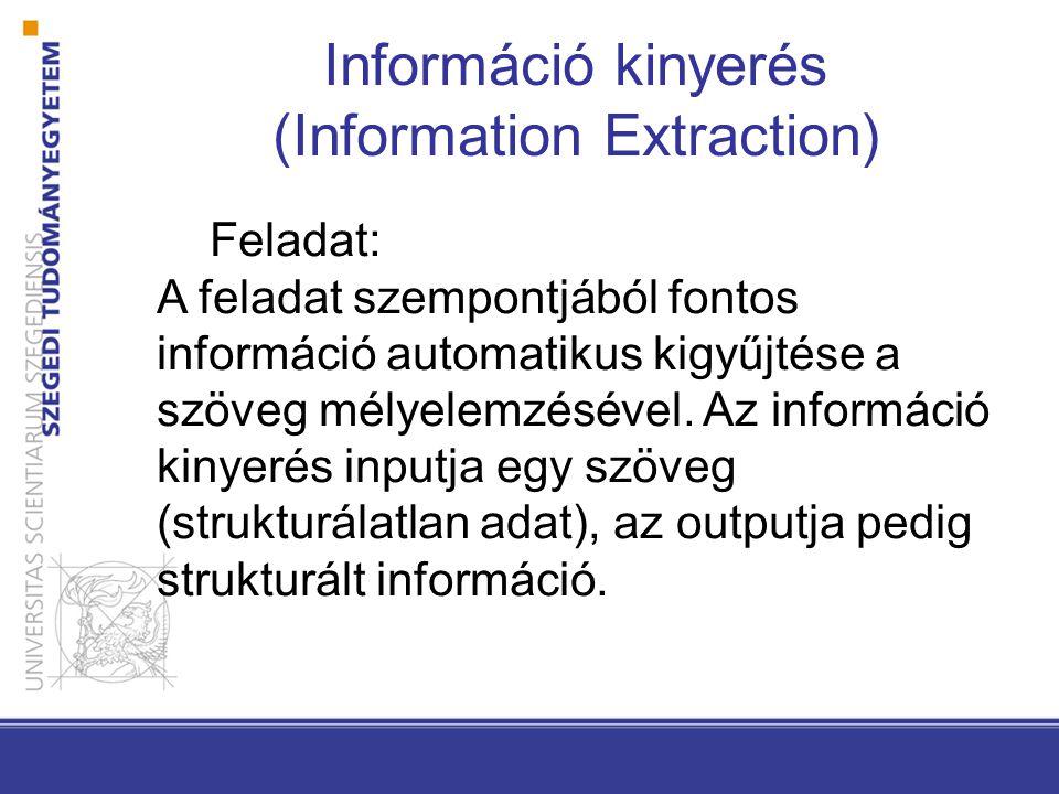 Információ kinyerés (Information Extraction) Feladat: A feladat szempontjából fontos információ automatikus kigyűjtése a szöveg mélyelemzésével.