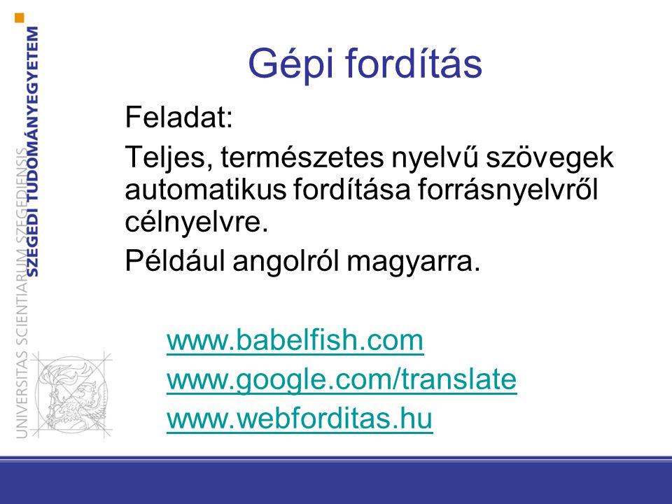 Gépi fordítás Feladat: Teljes, természetes nyelvű szövegek automatikus fordítása forrásnyelvről célnyelvre.