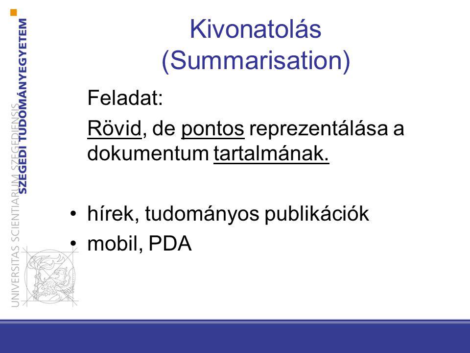 Kivonatolás (Summarisation) Feladat: Rövid, de pontos reprezentálása a dokumentum tartalmának.