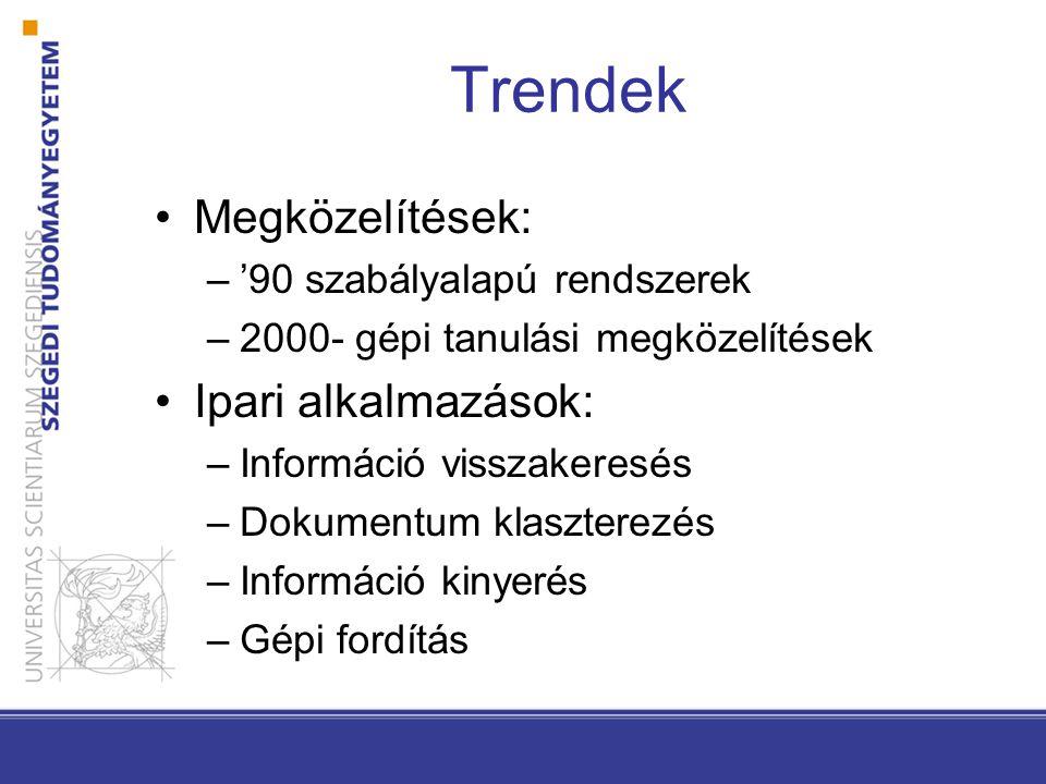 Trendek Megközelítések: –'90 szabályalapú rendszerek –2000- gépi tanulási megközelítések Ipari alkalmazások: –Információ visszakeresés –Dokumentum klaszterezés –Információ kinyerés –Gépi fordítás