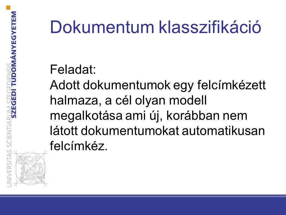 Dokumentum klasszifikáció Feladat: Adott dokumentumok egy felcímkézett halmaza, a cél olyan modell megalkotása ami új, korábban nem látott dokumentumokat automatikusan felcímkéz.