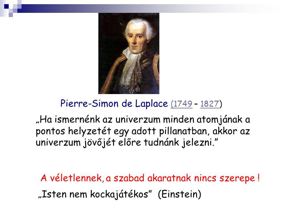 """Pierre-Simon de Laplace (1749 – 1827) (17491827 """"Ha ismernénk az univerzum minden atomjának a pontos helyzetét egy adott pillanatban, akkor az univerzum jövőjét előre tudnánk jelezni. A véletlennek, a szabad akaratnak nincs szerepe ."""