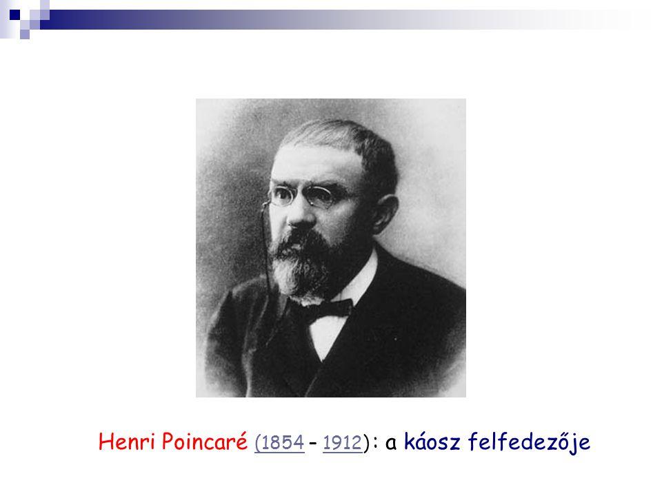Henri Poincaré (1854 – 1912) : a káosz felfedezője (18541912