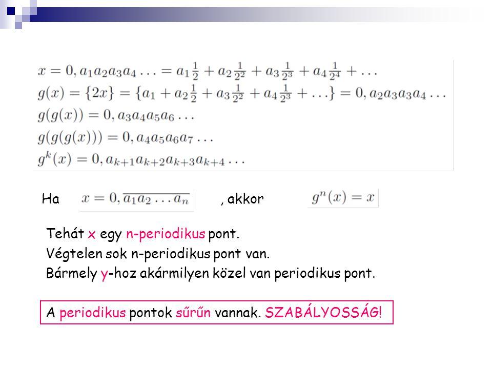 Ha, akkor Tehát x egy n-periodikus pont. Végtelen sok n-periodikus pont van. Bármely y-hoz akármilyen közel van periodikus pont. A periodikus pontok s