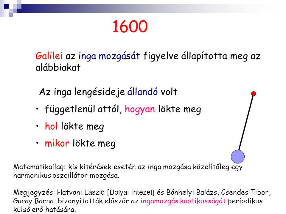 1600 Galilei az inga mozgását figyelve állapította meg az alábbiakat Az inga lengésideje állandó volt függetlenül attól, hogyan lökte meg hol lökte meg mikor lökte meg Matematikailag: kis kitérések esetén az inga mozgása közelítőleg egy harmonikus oszcillátor mozgása.