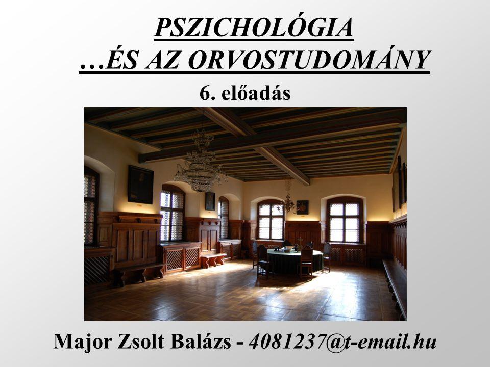 PSZICHOLÓGIA …ÉS AZ ORVOSTUDOMÁNY Major Zsolt Balázs - 4081237@t-email.hu 6. előadás