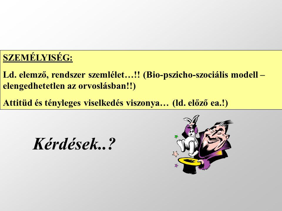 SZEMÉLYISÉG: Ld. elemző, rendszer szemlélet…!! (Bio-pszicho-szociális modell – elengedhetetlen az orvoslásban!!) Attitüd és tényleges viselkedés viszo