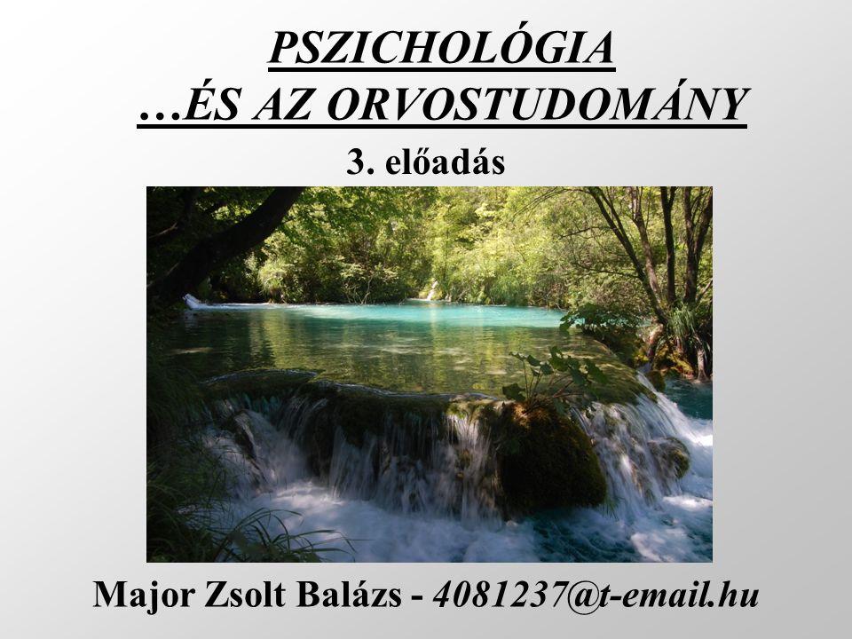 PSZICHOLÓGIA …ÉS AZ ORVOSTUDOMÁNY Major Zsolt Balázs - 4081237@t-email.hu 3. előadás