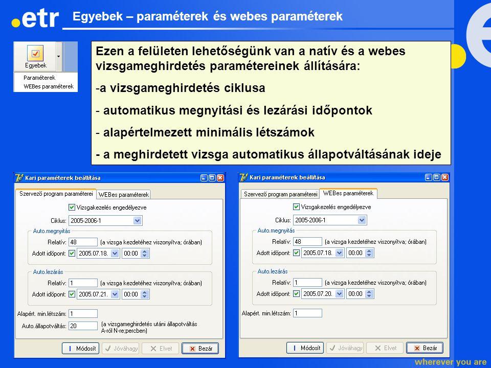 Egyebek – paraméterek és webes paraméterek Ezen a felületen lehetőségünk van a natív és a webes vizsgameghirdetés paramétereinek állítására: -a vizsga