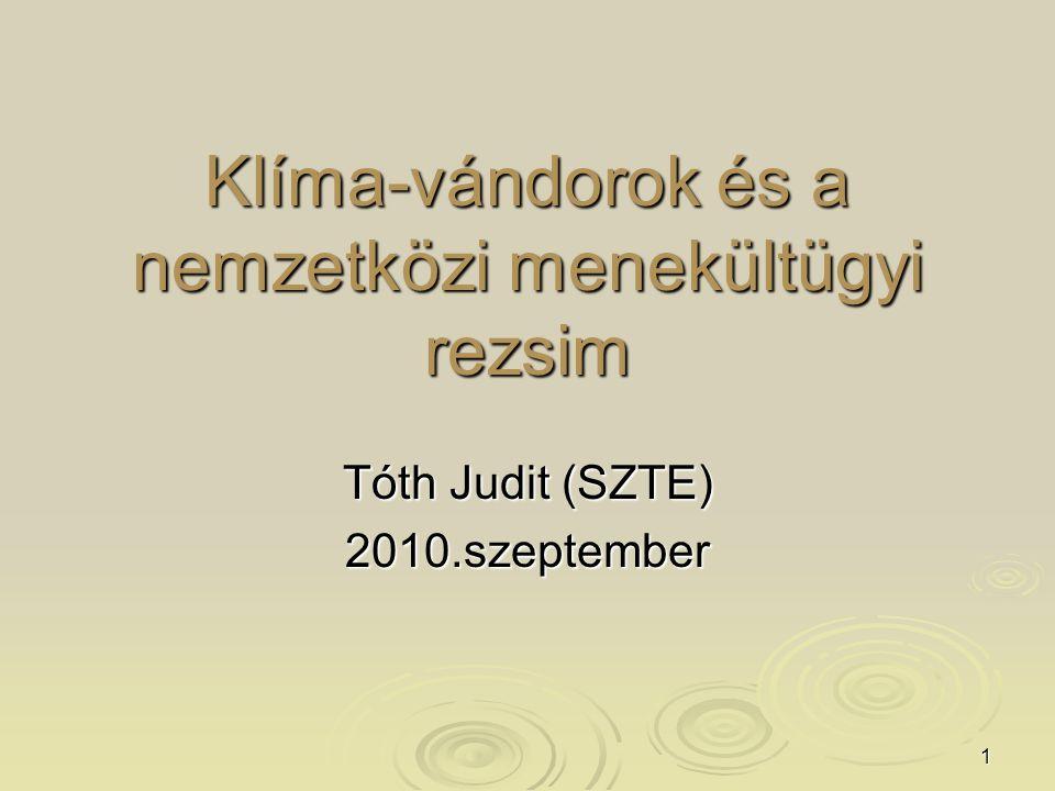 1 Klíma-vándorok és a nemzetközi menekültügyi rezsim Tóth Judit (SZTE) 2010.szeptember