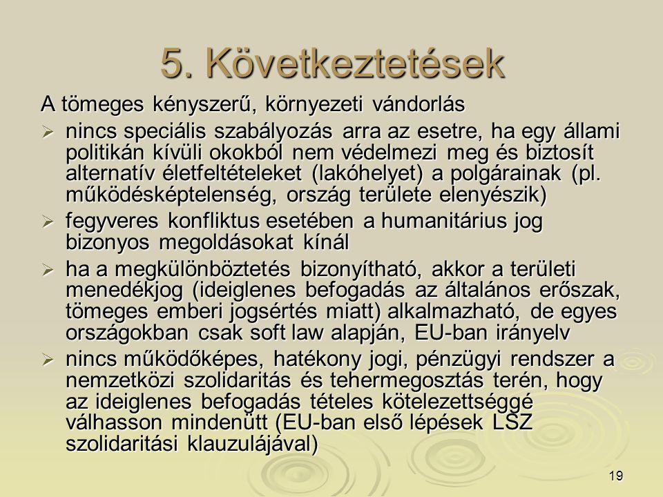 19 5. Következtetések A tömeges kényszerű, környezeti vándorlás  nincs speciális szabályozás arra az esetre, ha egy állami politikán kívüli okokból n
