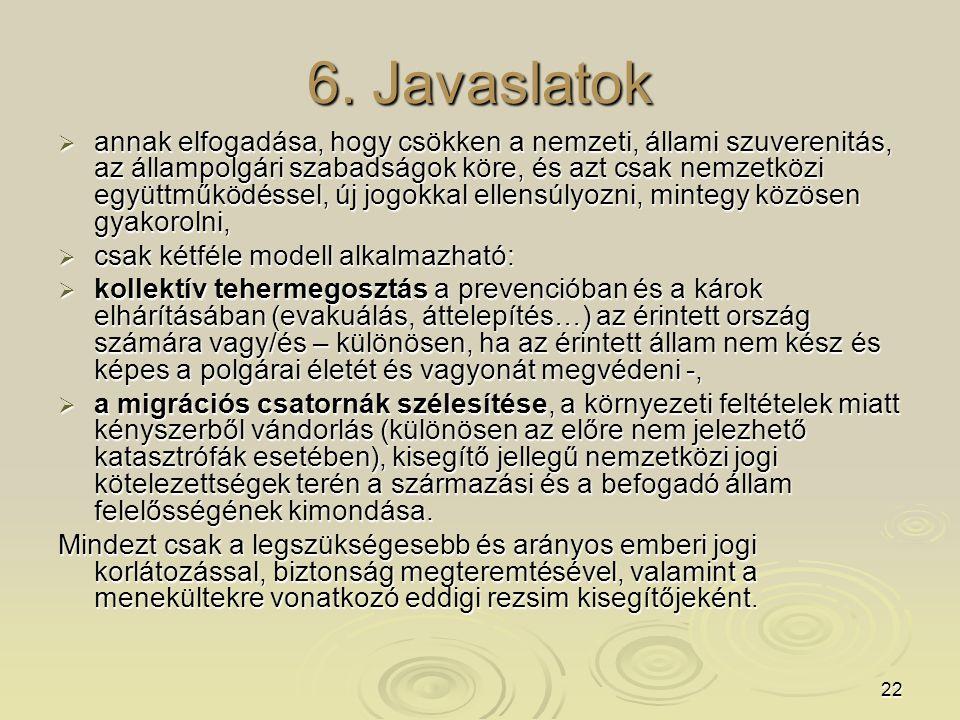 22 6. Javaslatok  annak elfogadása, hogy csökken a nemzeti, állami szuverenitás, az állampolgári szabadságok köre, és azt csak nemzetközi együttműköd