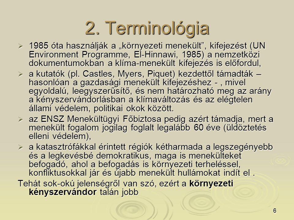 """6 2. Terminológia  1985 óta használják a """"környezeti menekült"""", kifejezést (UN Environment Programme, El-Hinnawi, 1985) a nemzetközi dokumentumokban"""