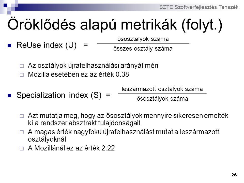 SZTE Szoftverfejlesztés Tanszék 26 Öröklődés alapú metrikák (folyt.) ReUse index (U) =  Az osztályok újrafelhasználási arányát méri  Mozilla esetébe