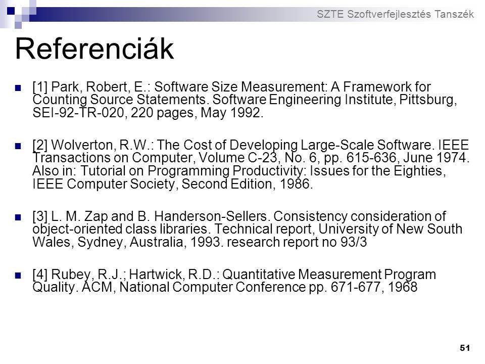 SZTE Szoftverfejlesztés Tanszék 51 Referenciák [1] Park, Robert, E.: Software Size Measurement: A Framework for Counting Source Statements. Software E