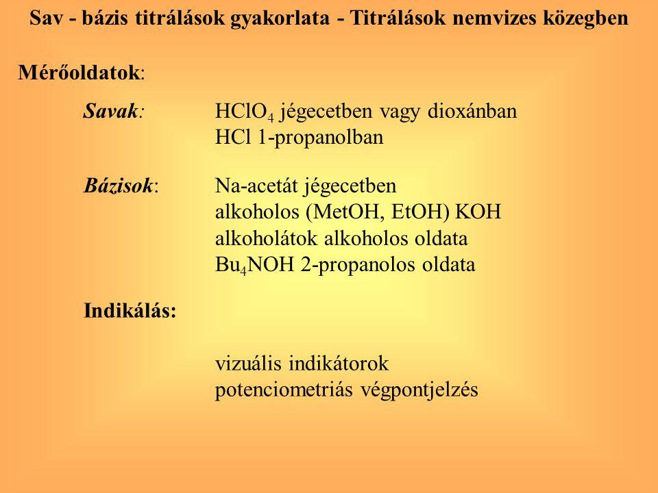 Savak:HClO 4 jégecetben vagy dioxánban HCl 1-propanolban Indikálás: vizuális indikátorok potenciometriás végpontjelzés Bázisok:Na-acetát jégecetben al