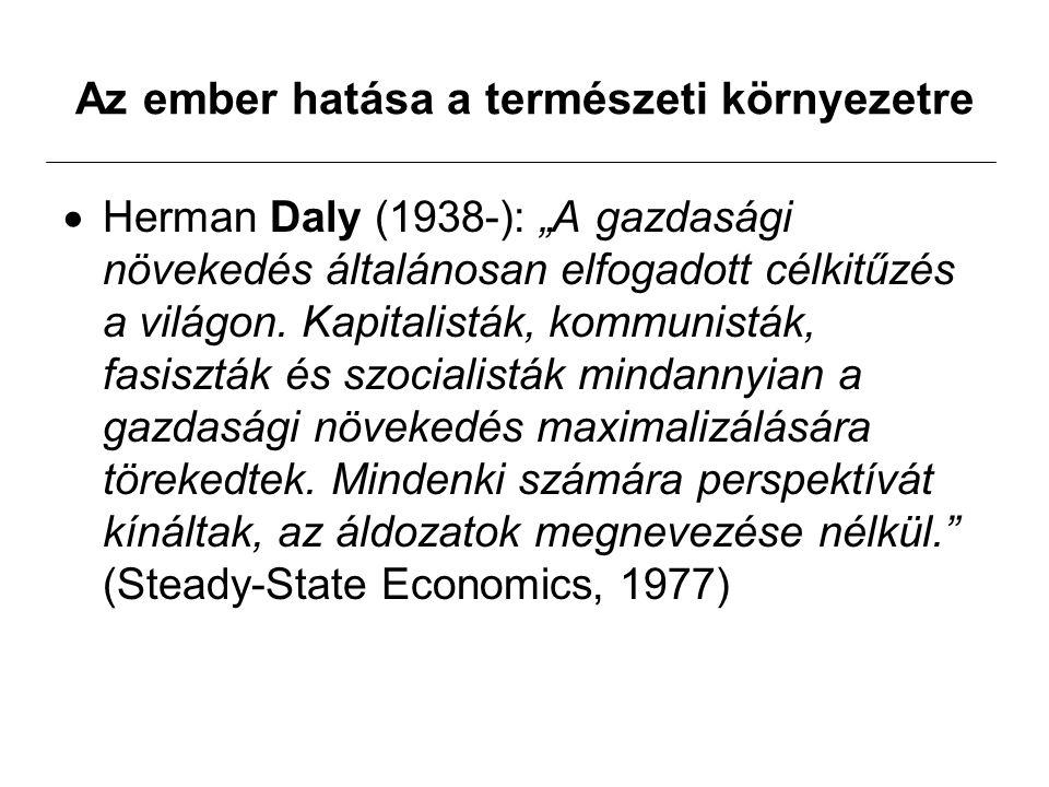 """Az ember hatása a természeti környezetre  Herman Daly (1938-): """"A gazdasági növekedés általánosan elfogadott célkitűzés a világon."""