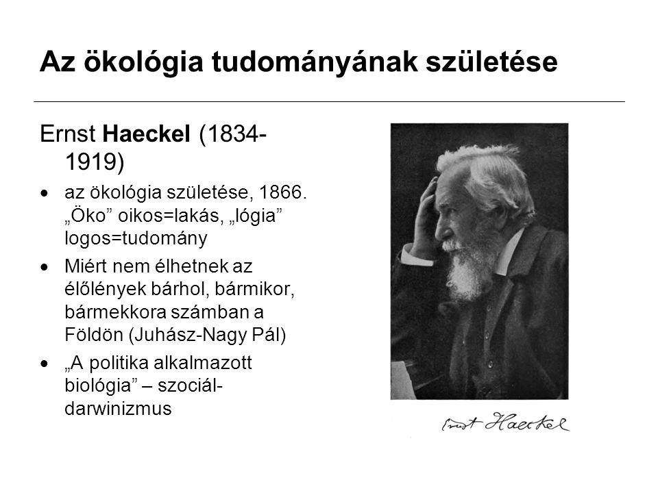 """Az ökológia tudományának születése Ernst Haeckel (1834- 1919)  az ökológia születése, 1866. """"Öko"""" oikos=lakás, """"lógia"""" logos=tudomány  Miért nem élh"""
