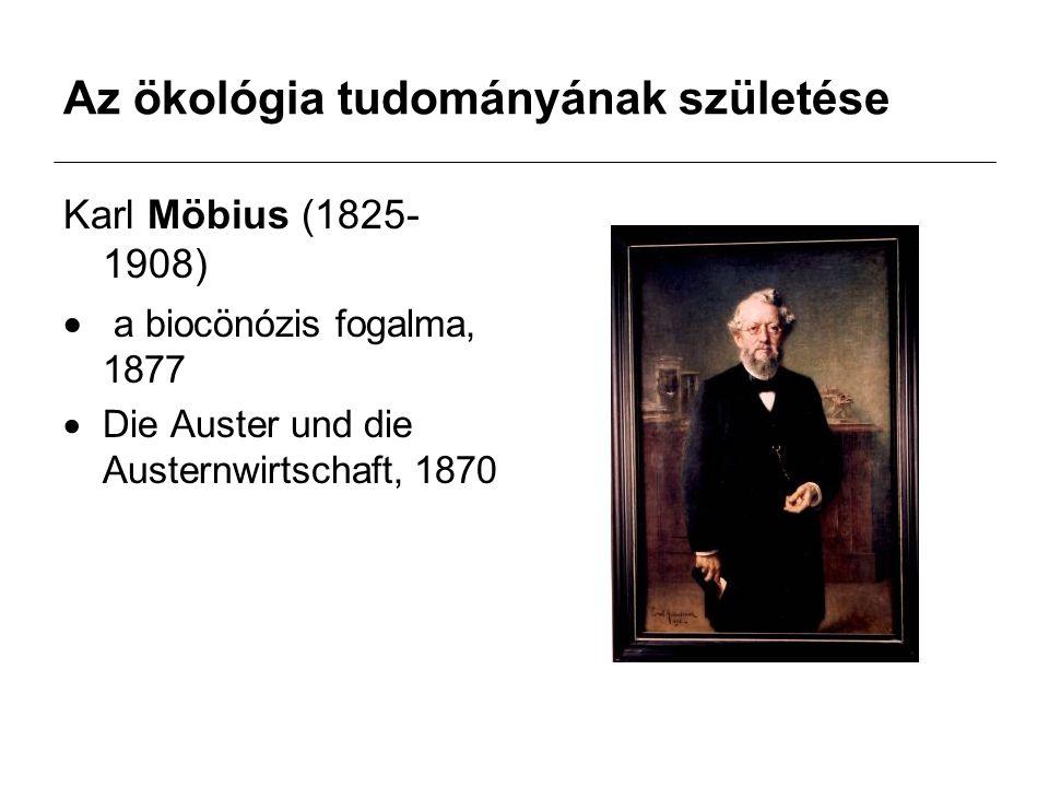 Az ökológia tudományának születése Karl Möbius (1825- 1908)  a biocönózis fogalma, 1877  Die Auster und die Austernwirtschaft, 1870