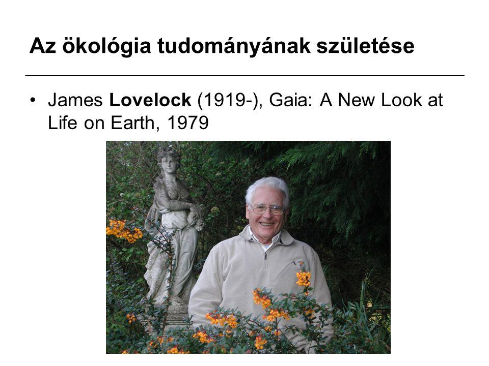 Az ökológia tudományának születése James Lovelock (1919-), Gaia: A New Look at Life on Earth, 1979