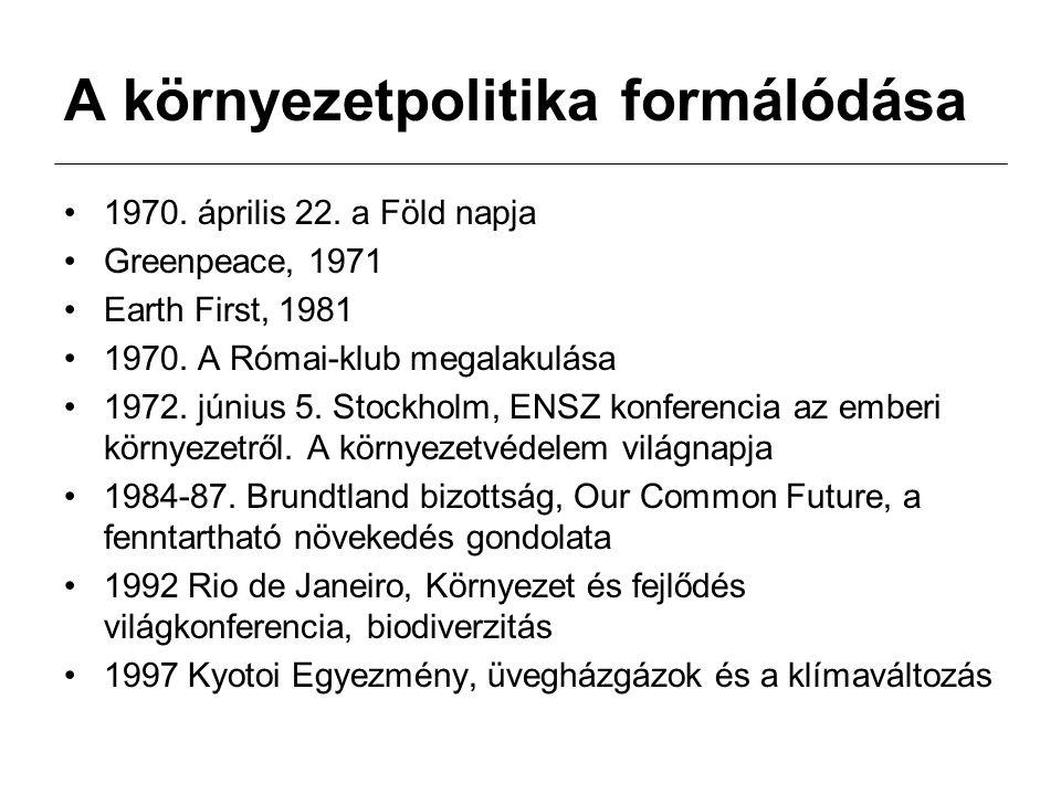 A környezetpolitika formálódása 1970. április 22. a Föld napja Greenpeace, 1971 Earth First, 1981 1970. A Római-klub megalakulása 1972. június 5. Stoc