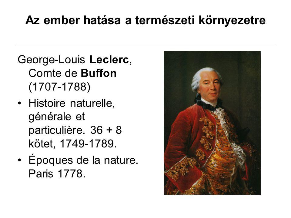 Az ember hatása a természeti környezetre George-Louis Leclerc, Comte de Buffon (1707-1788) Histoire naturelle, générale et particulière. 36 + 8 kötet,
