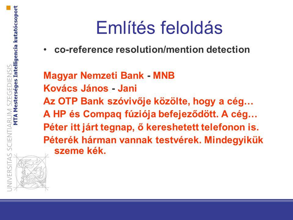 Említés feloldás co-reference resolution/mention detection Magyar Nemzeti Bank - MNB Kovács János - Jani Az OTP Bank szóvivője közölte, hogy a cég… A HP és Compaq fúziója befejeződött.