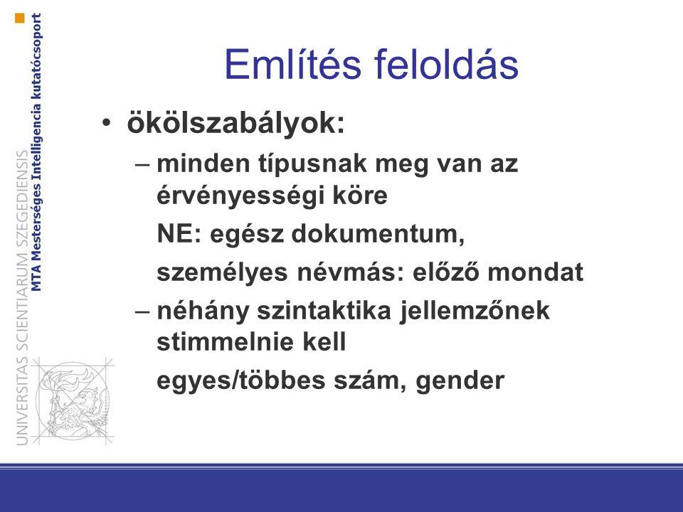 Említés feloldás ökölszabályok: –minden típusnak meg van az érvényességi köre NE: egész dokumentum, személyes névmás: előző mondat –néhány szintaktika jellemzőnek stimmelnie kell egyes/többes szám, gender