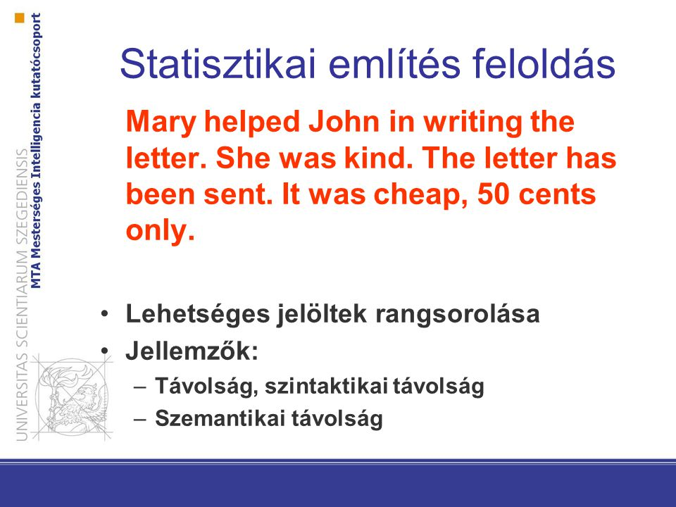 Statisztikai említés feloldás Mary helped John in writing the letter. She was kind. The letter has been sent. It was cheap, 50 cents only. Lehetséges