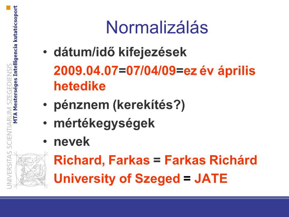 Normalizálás dátum/idő kifejezések 2009.04.07=07/04/09=ez év április hetedike pénznem (kerekítés?) mértékegységek nevek Richard, Farkas = Farkas Richárd University of Szeged = JATE