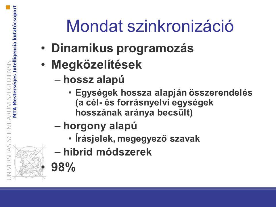 Mondat szinkronizáció Dinamikus programozás Megközelítések –hossz alapú Egységek hossza alapján összerendelés (a cél- és forrásnyelvi egységek hosszán