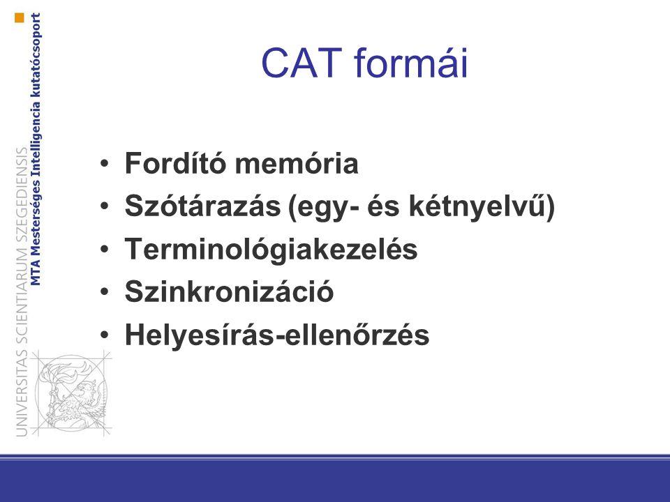 CAT formái Fordító memória Szótárazás (egy- és kétnyelvű) Terminológiakezelés Szinkronizáció Helyesírás-ellenőrzés