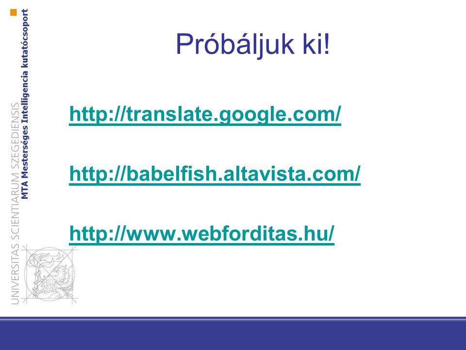 Próbáljuk ki! http://translate.google.com/ http://babelfish.altavista.com/ http://www.webforditas.hu/