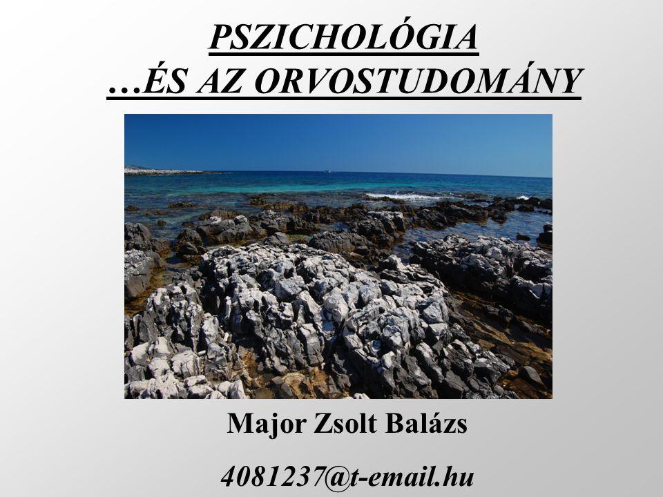 PSZICHOLÓGIA …ÉS AZ ORVOSTUDOMÁNY Major Zsolt Balázs 4081237@t-email.hu