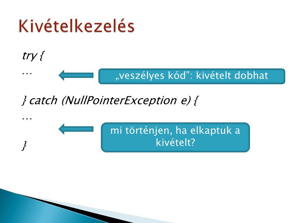 """try { … } catch (NullPointerException e) { … } """"veszélyes kód"""": kivételt dobhat mi történjen, ha elkaptuk a kivételt?"""
