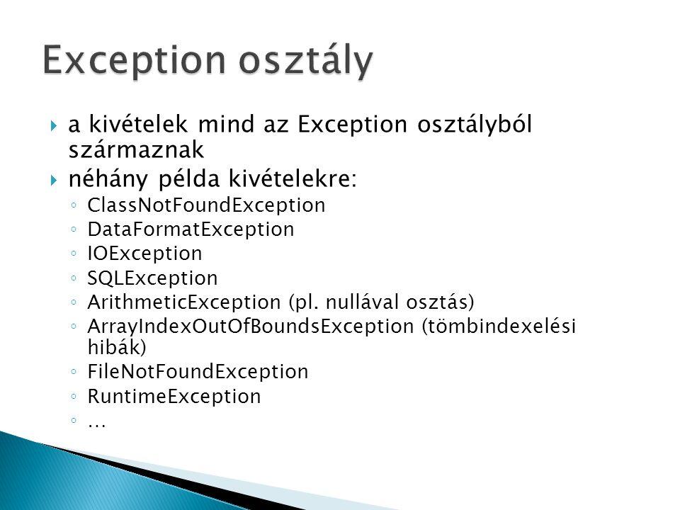  a kivételek mind az Exception osztályból származnak  néhány példa kivételekre: ◦ ClassNotFoundException ◦ DataFormatException ◦ IOException ◦ SQLEx