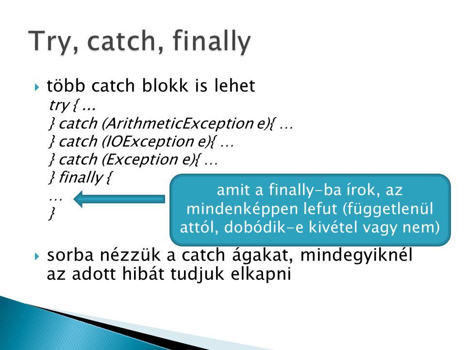  több catch blokk is lehet try {... } catch (ArithmeticException e){ … } catch (IOException e){ … } catch (Exception e){ … } finally { … }  sorba né