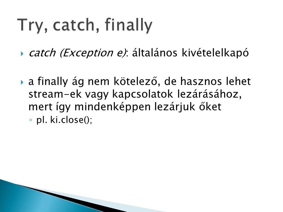  catch (Exception e): általános kivételelkapó  a finally ág nem kötelező, de hasznos lehet stream-ek vagy kapcsolatok lezárásához, mert így mindenké