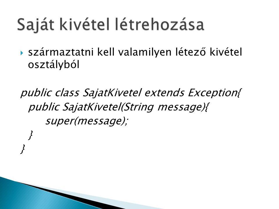  származtatni kell valamilyen létező kivétel osztályból public class SajatKivetel extends Exception{ public SajatKivetel(String message){ super(messa