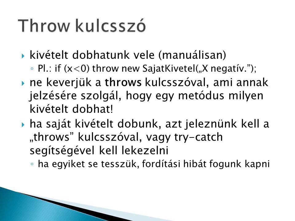 """ kivételt dobhatunk vele (manuálisan) ◦ Pl.: if (x<0) throw new SajatKivetel(""""X negatív."""");  ne keverjük a throws kulcsszóval, ami annak jelzésére s"""