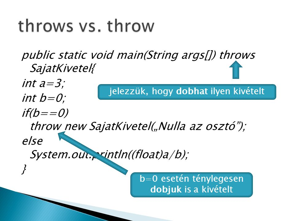 """public static void main(String args[]) throws SajatKivetel{ int a=3; int b=0; if(b==0) throw new SajatKivetel(""""Nulla az osztó""""); else System.out.print"""