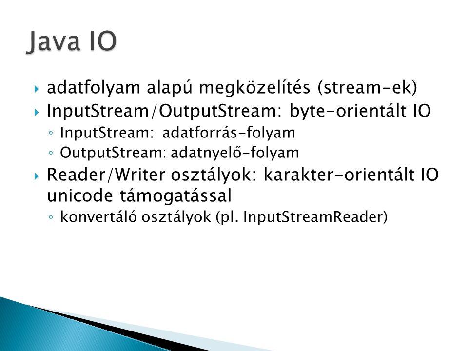  adatfolyam alapú megközelítés (stream-ek)  InputStream/OutputStream: byte-orientált IO ◦ InputStream: adatforrás-folyam ◦ OutputStream: adatnyelő-f