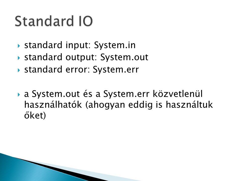  standard input: System.in  standard output: System.out  standard error: System.err  a System.out és a System.err közvetlenül használhatók (ahogya