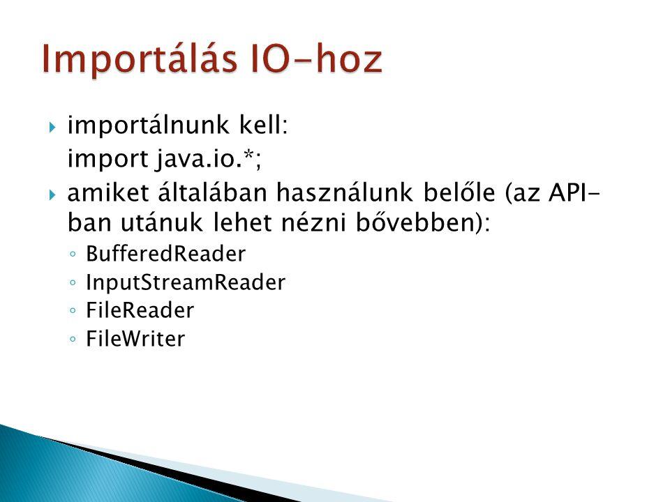  BufferedReader: szöveget olvas a karakter input-streamről  InputStreamReader: byte-okat olvas, majd karakterekké alakítja őket BufferedReader be = new BufferedReader(new InputStreamReader(System.in)); be.read(); be.readLine();