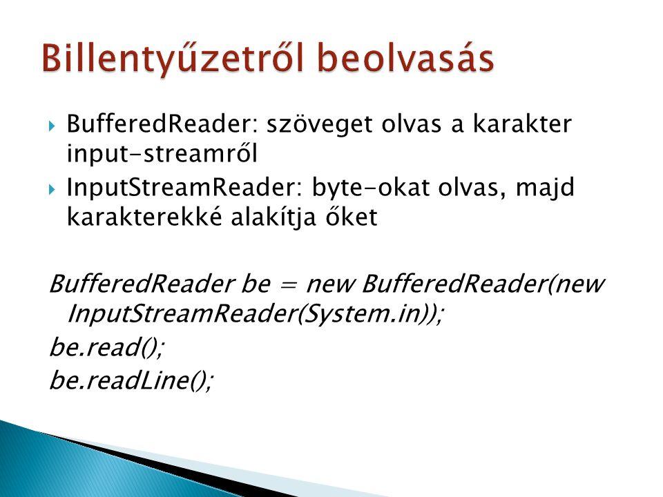  BufferedReader: szöveget olvas a karakter input-streamről  InputStreamReader: byte-okat olvas, majd karakterekké alakítja őket BufferedReader be =